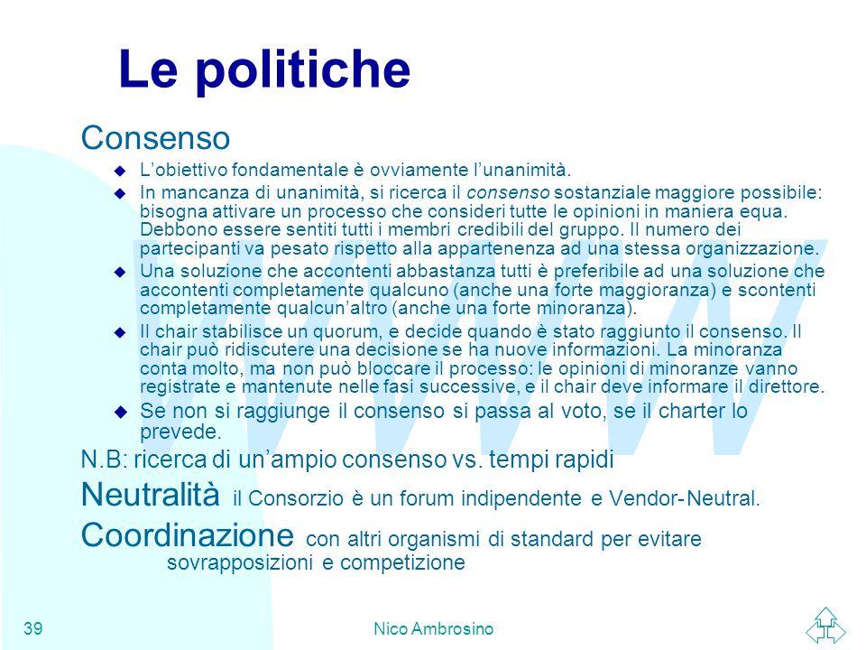 WWW Nico Ambrosino39 Le politiche Consenso u L'obiettivo fondamentale è ovviamente l'unanimità.