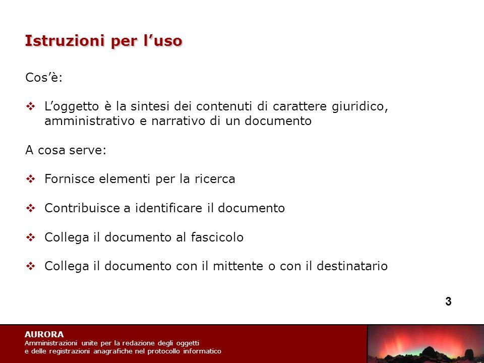 AURORA Amministrazioni unite per la redazione degli oggetti e delle registrazioni anagrafiche nel protocollo informatico Istruzioni per l'uso Cos'è: 