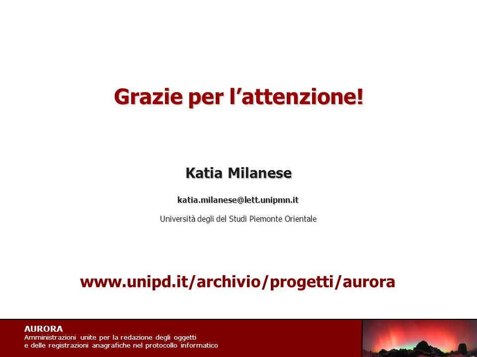 AURORA Amministrazioni unite per la redazione degli oggetti e delle registrazioni anagrafiche nel protocollo informatico Grazie per l'attenzione! Kati