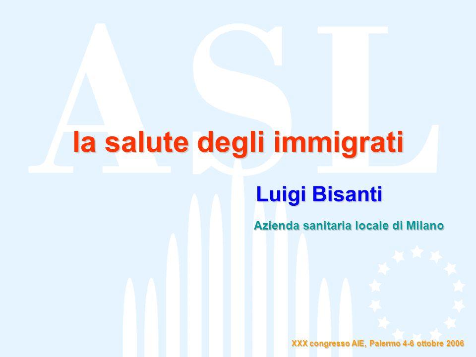 la salute degli immigrati Luigi Bisanti Azienda sanitaria locale di Milano XXX congresso AIE, Palermo 4-6 ottobre 2006