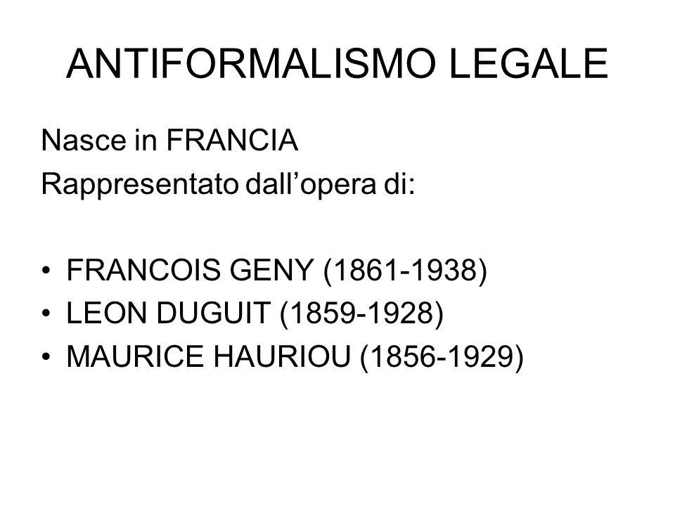 ANTIFORMALISMO LEGALE Nasce in FRANCIA Rappresentato dall'opera di: FRANCOIS GENY (1861-1938) LEON DUGUIT (1859-1928) MAURICE HAURIOU (1856-1929)