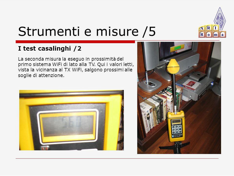 Strumenti e misure /5 I test casalinghi /2 La seconda misura la eseguo in prossimità del primo sistema WiFi di lato alla TV.