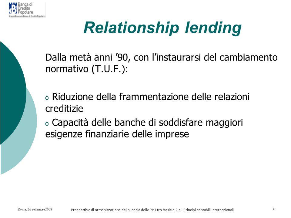 Roma, 26 settembre 2008 Prospettive di armonizzazione del bilancio delle PMI tra Basiela 2 e i Principi contabili internazionali 15 Posizione delle banche locali In questo contesto, le piccole banche godono di un rilevante vantaggio competitivo.