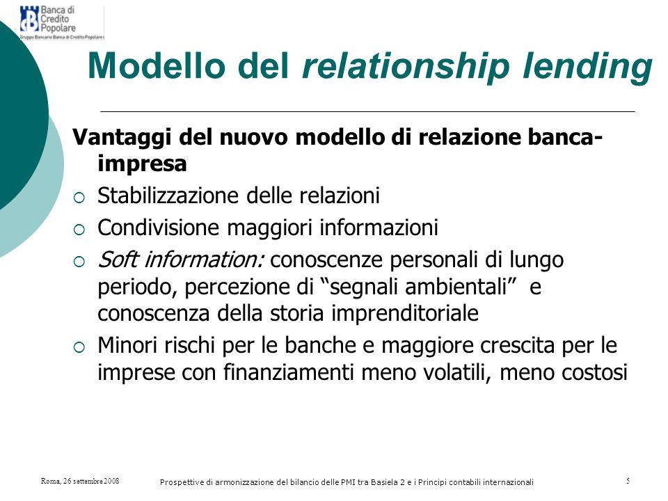 Roma, 26 settembre 2008 Prospettive di armonizzazione del bilancio delle PMI tra Basiela 2 e i Principi contabili internazionali 6 Sfide al relationship banking  Nuovi principi contabili internazionali  Adozione Basilea 2