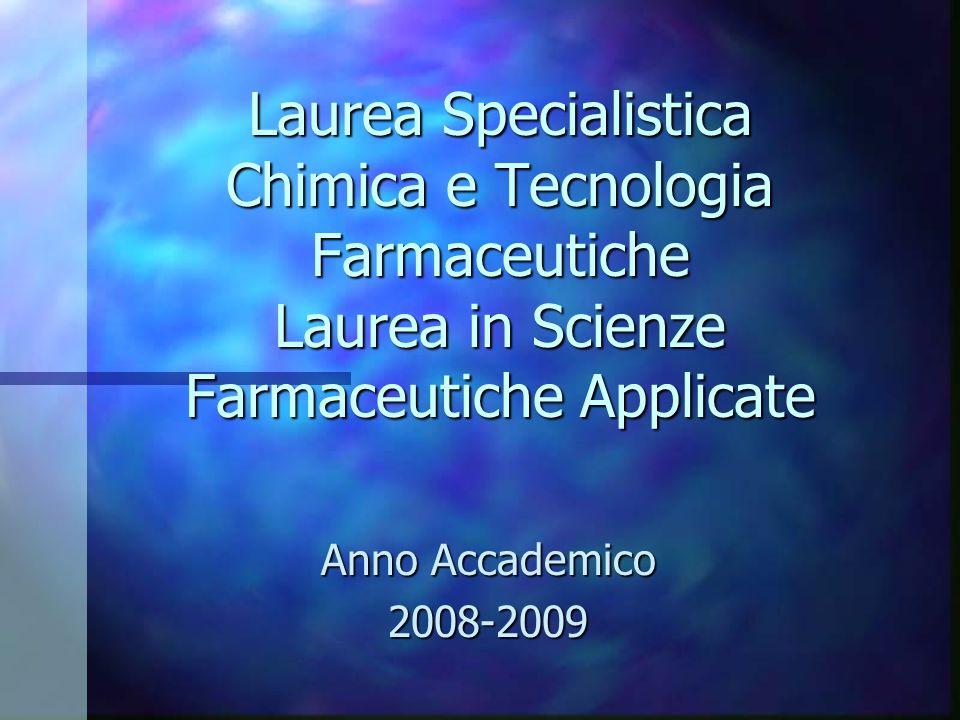 Laurea Specialistica Chimica e Tecnologia Farmaceutiche Laurea in Scienze Farmaceutiche Applicate Anno Accademico 2008-2009