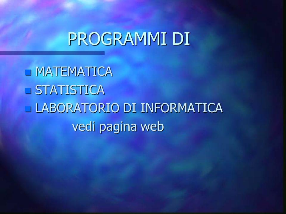 PROGRAMMI DI n MATEMATICA n STATISTICA n LABORATORIO DI INFORMATICA vedi pagina web vedi pagina web