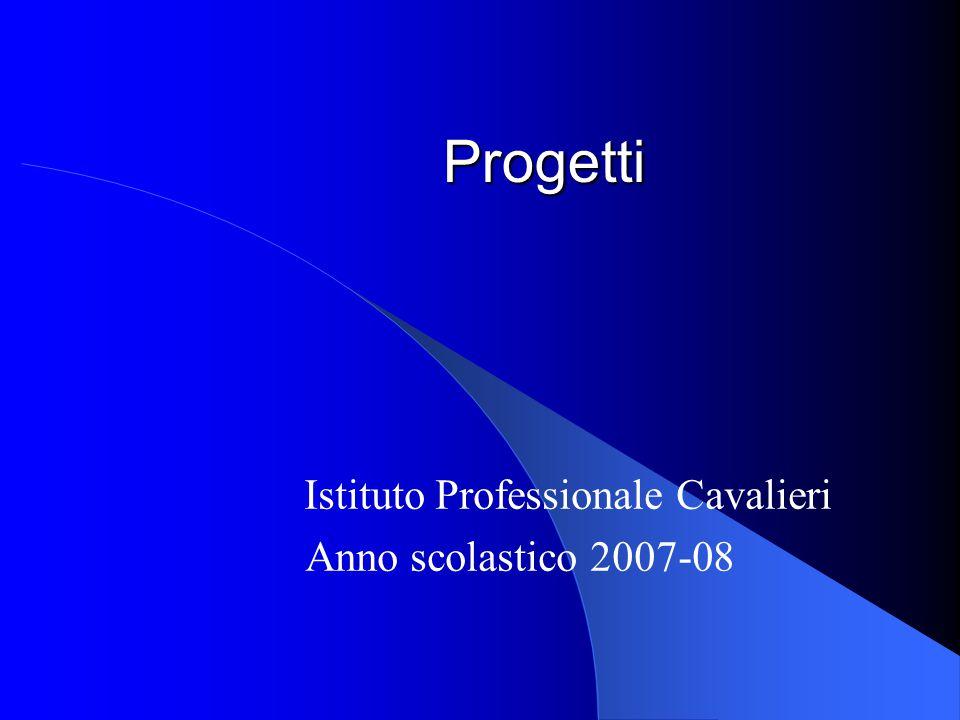 Progetti Istituto Professionale Cavalieri Anno scolastico 2007-08