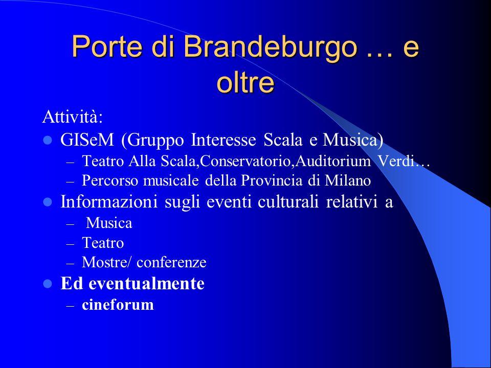 Porte di Brandeburgo … e oltre Attività: GISeM (Gruppo Interesse Scala e Musica) – Teatro Alla Scala,Conservatorio,Auditorium Verdi… – Percorso musica
