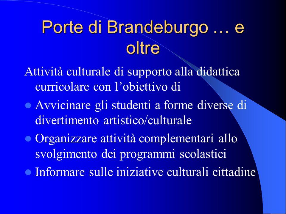 Porte di Brandeburgo … e oltre Attività culturale di supporto alla didattica curricolare con l'obiettivo di Avvicinare gli studenti a forme diverse di