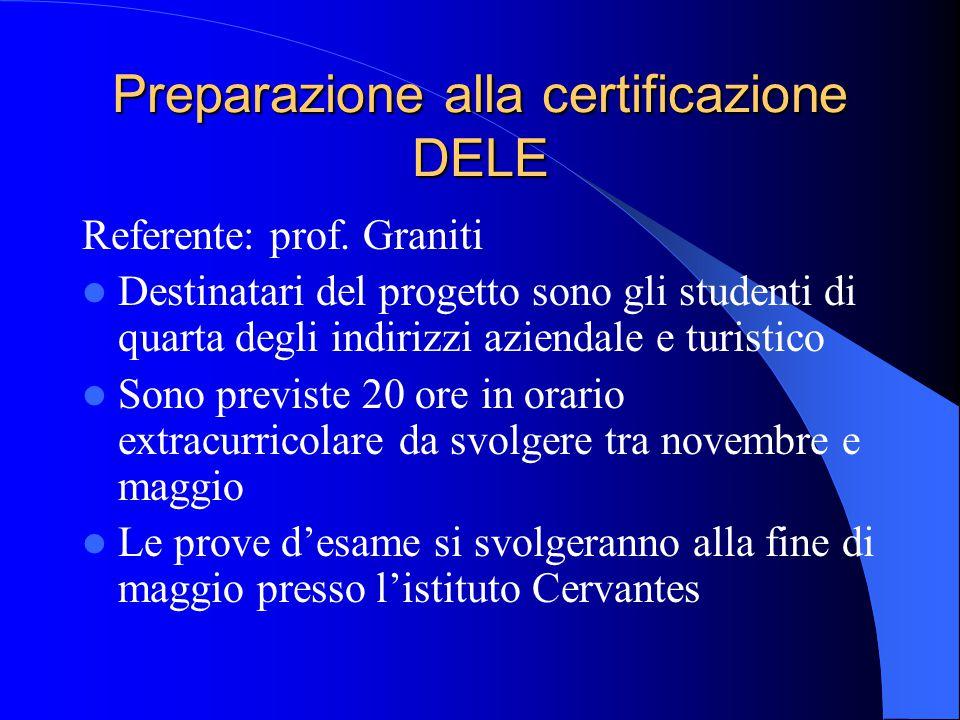 Preparazione alla certificazione DELE Referente: prof. Graniti Destinatari del progetto sono gli studenti di quarta degli indirizzi aziendale e turist