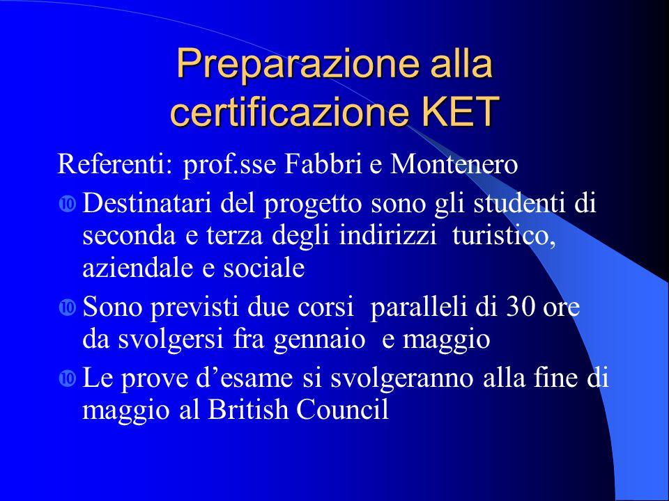 Preparazione alla certificazione KET Referenti: prof.sse Fabbri e Montenero  Destinatari del progetto sono gli studenti di seconda e terza degli indi