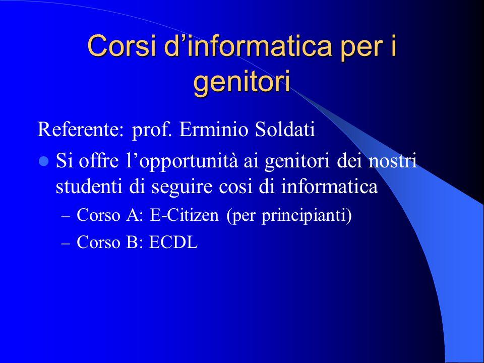 Corsi d'informatica per i genitori Referente: prof. Erminio Soldati Si offre l'opportunità ai genitori dei nostri studenti di seguire cosi di informat