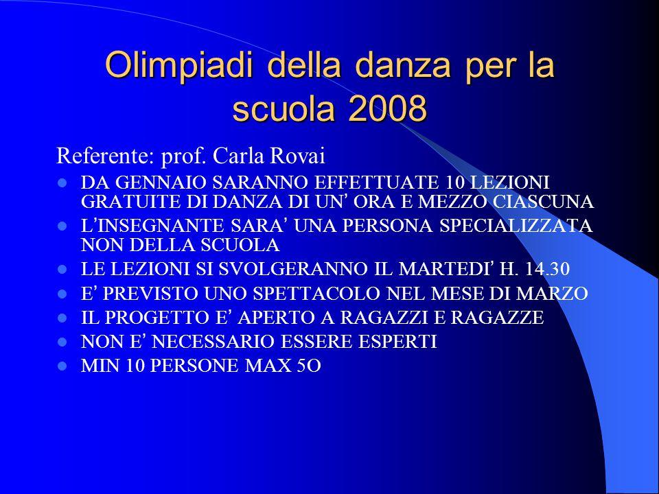 Olimpiadi della danza per la scuola 2008 Referente: prof. Carla Rovai DA GENNAIO SARANNO EFFETTUATE 10 LEZIONI GRATUITE DI DANZA DI UN ' ORA E MEZZO C