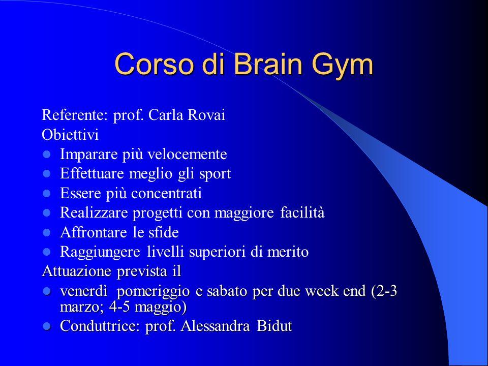 Corso di Brain Gym Referente: prof. Carla Rovai Obiettivi Imparare più velocemente Effettuare meglio gli sport Essere più concentrati Realizzare proge