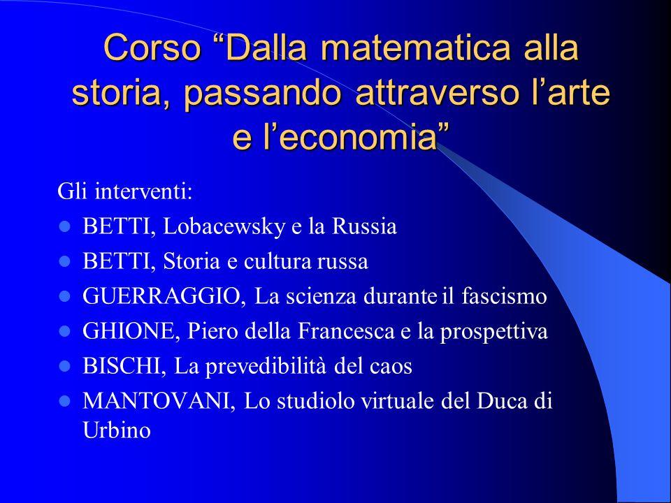 """Corso """"Dalla matematica alla storia, passando attraverso l'arte e l'economia"""" Gli interventi: BETTI, Lobacewsky e la Russia BETTI, Storia e cultura ru"""