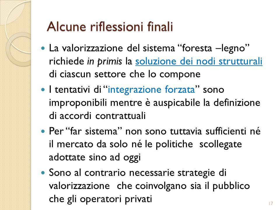 """Alcune riflessioni finali La valorizzazione del sistema """"foresta –legno"""" richiede in primis la soluzione dei nodi strutturali di ciascun settore che l"""