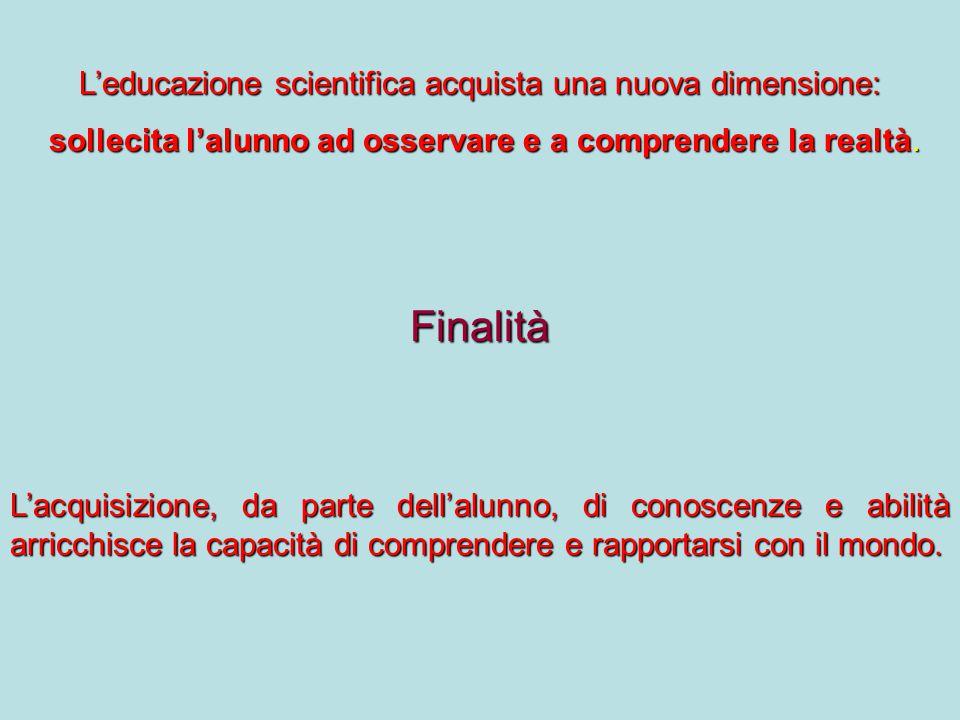 L'educazione scientifica acquista una nuova dimensione: sollecita l'alunno ad osservare e a comprendere la realtà.
