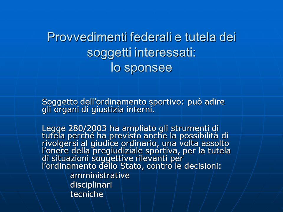 Provvedimenti federali e tutela dei soggetti interessati: lo sponsee Soggetto dell'ordinamento sportivo: può adire gli organi di giustizia interni.