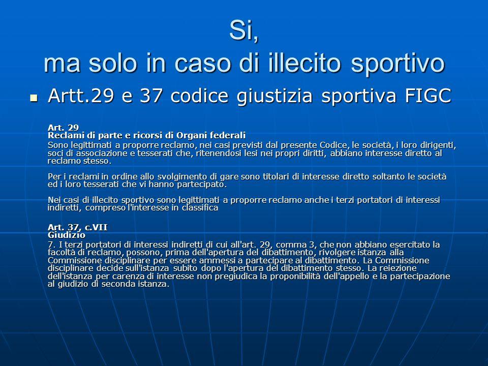 Si, ma solo in caso di illecito sportivo Artt.29 e 37 codice giustizia sportiva FIGC Artt.29 e 37 codice giustizia sportiva FIGC Art. 29 Reclami di pa