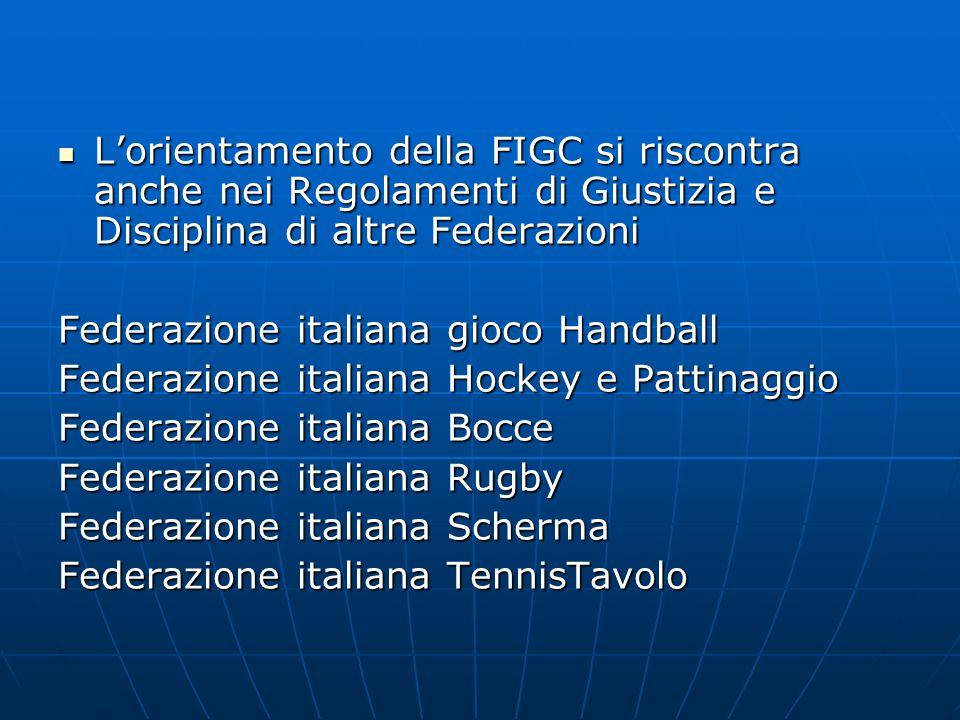 L'orientamento della FIGC si riscontra anche nei Regolamenti di Giustizia e Disciplina di altre Federazioni L'orientamento della FIGC si riscontra anc