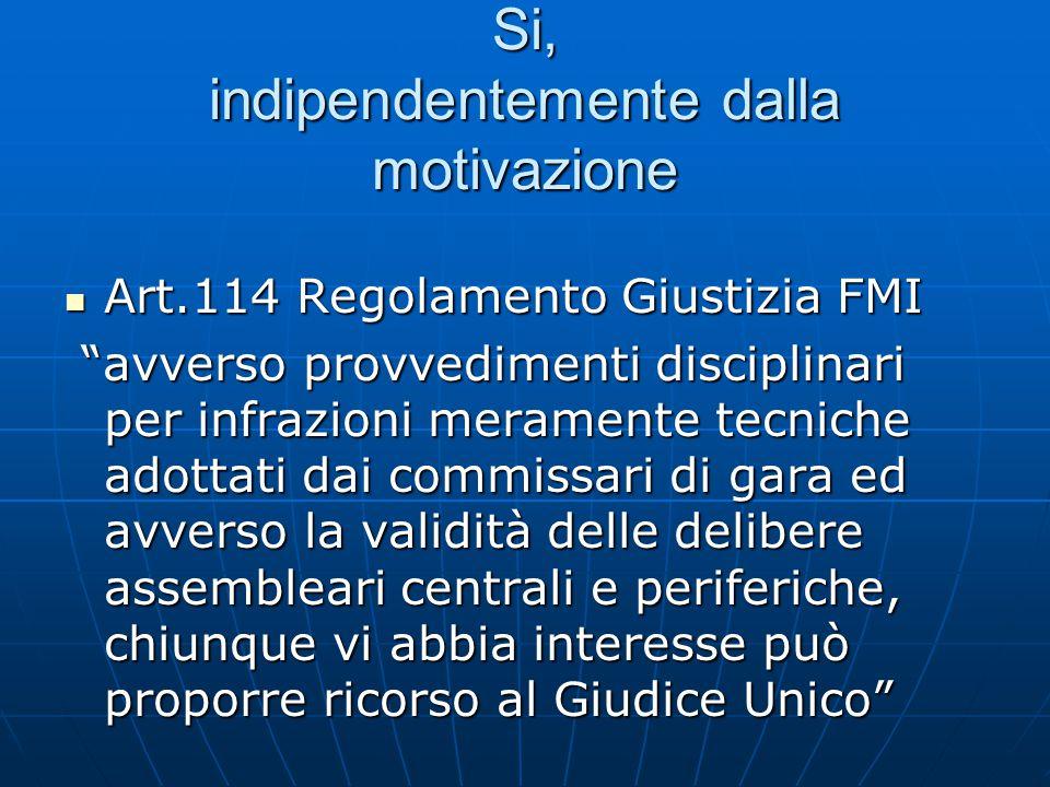 """Si, indipendentemente dalla motivazione Art.114 Regolamento Giustizia FMI Art.114 Regolamento Giustizia FMI """"avverso provvedimenti disciplinari per in"""