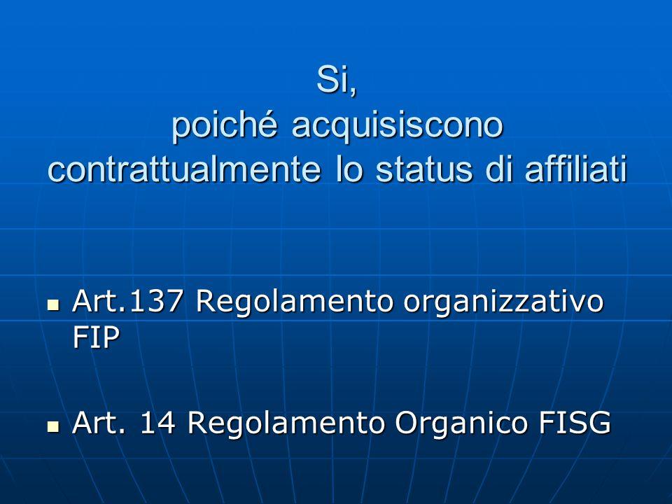Si, poiché acquisiscono contrattualmente lo status di affiliati Art.137 Regolamento organizzativo FIP Art.137 Regolamento organizzativo FIP Art.