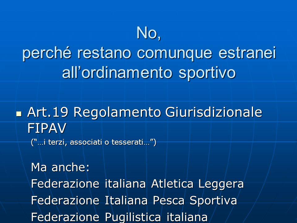 "No, perché restano comunque estranei all'ordinamento sportivo Art.19 Regolamento Giurisdizionale FIPAV Art.19 Regolamento Giurisdizionale FIPAV (""…i t"