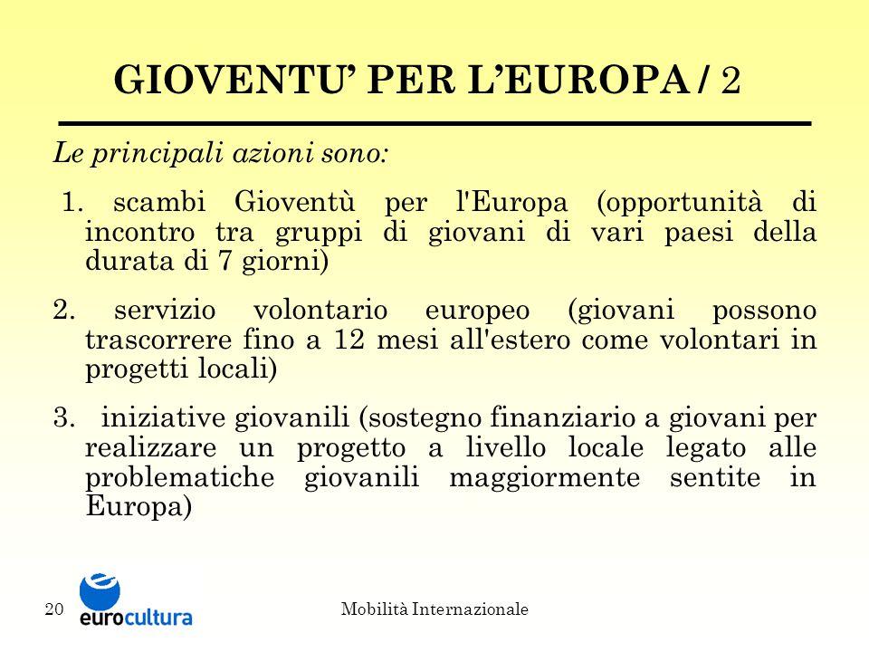 Mobilità Internazionale20 GIOVENTU' PER L'EUROPA / 2 Le principali azioni sono: 1.