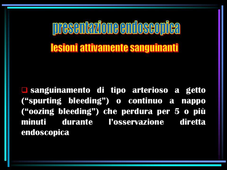 """ sanguinamento di tipo arterioso a getto (""""spurting bleeding"""") o continuo a nappo (""""oozing bleeding"""") che perdura per 5 o più minuti durante l'osserv"""