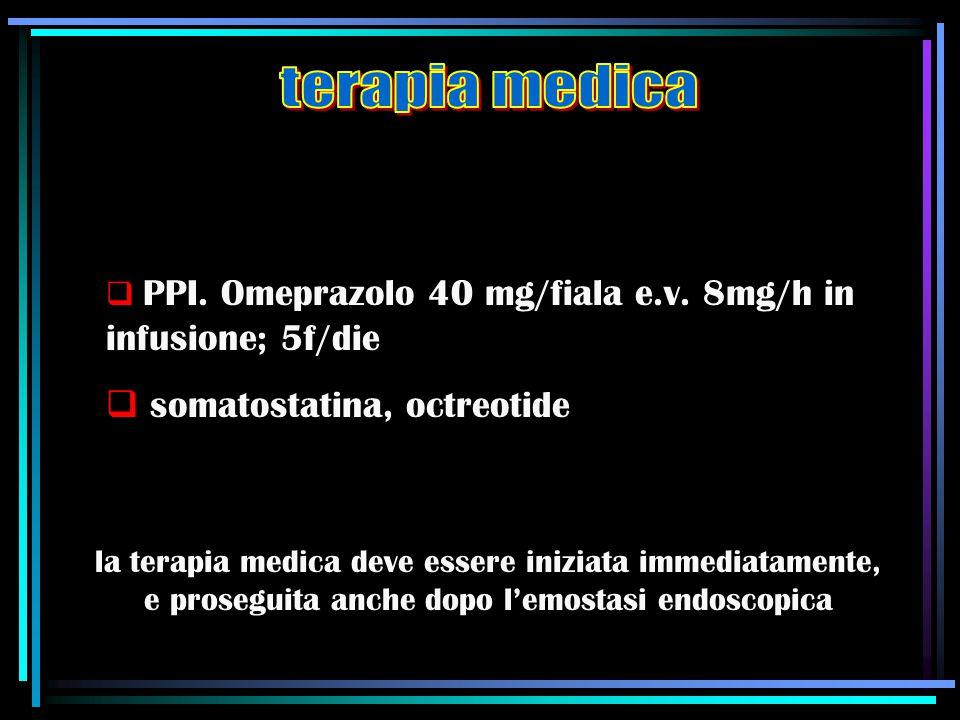  PPI. Omeprazolo 40 mg/fiala e.v. 8mg/h in infusione; 5f/die  somatostatina, octreotide la terapia medica deve essere iniziata immediatamente, e pro