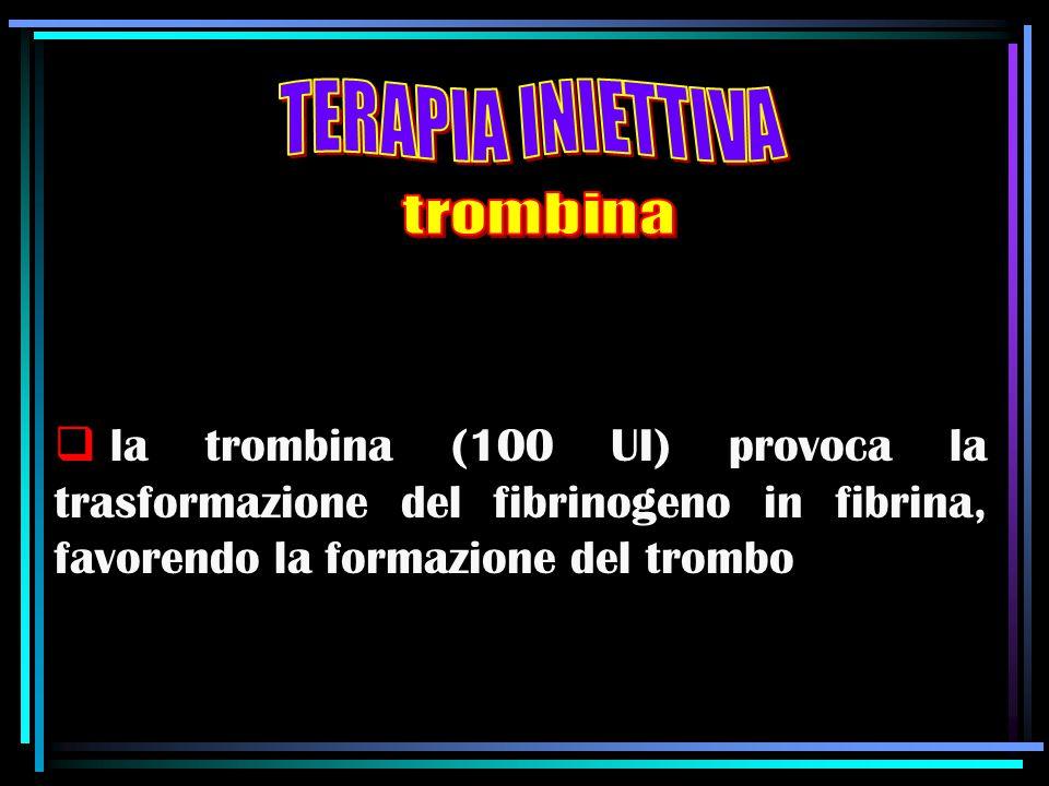  la trombina (100 UI) provoca la trasformazione del fibrinogeno in fibrina, favorendo la formazione del trombo