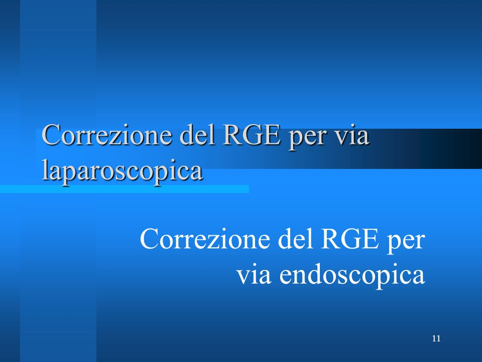 11 Correzione del RGE per via laparoscopica Correzione del RGE per via endoscopica