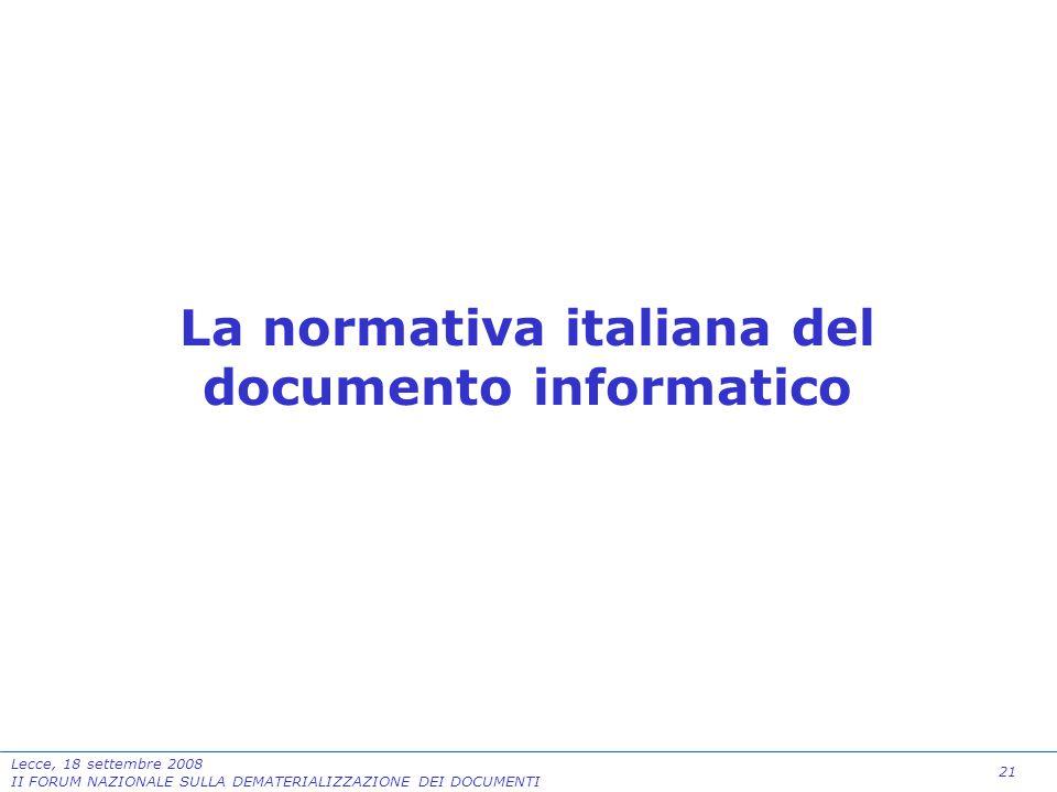 21 Lecce, 18 settembre 2008 II FORUM NAZIONALE SULLA DEMATERIALIZZAZIONE DEI DOCUMENTI La normativa italiana del documento informatico