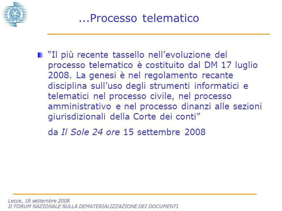 Lecce, 18 settembre 2008 II FORUM NAZIONALE SULLA DEMATERIALIZZAZIONE DEI DOCUMENTI...Processo telematico Il più recente tassello nell'evoluzione del processo telematico è costituito dal DM 17 luglio 2008.