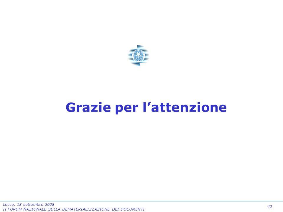 42 Lecce, 18 settembre 2008 II FORUM NAZIONALE SULLA DEMATERIALIZZAZIONE DEI DOCUMENTI Grazie per l'attenzione