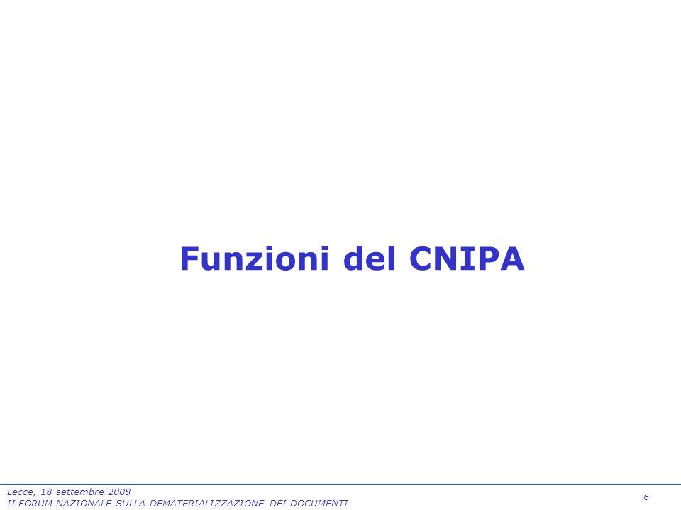 6 Lecce, 18 settembre 2008 II FORUM NAZIONALE SULLA DEMATERIALIZZAZIONE DEI DOCUMENTI Funzioni del CNIPA