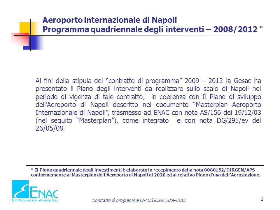 Contratto di programma ENAC/GESAC 2009-2012 1 Aeroporto internazionale di Napoli Programma quadriennale degli interventi – 2008/2012 * * Il Piano quadriennale degli investimenti è elaborato in recepimento della nota 0080152/DIRGEN/APS conformemente al Masterplan dell'Aeroporto di Napoli al 2020 ed al relativo Piano d'uso dell'Aerostazione.