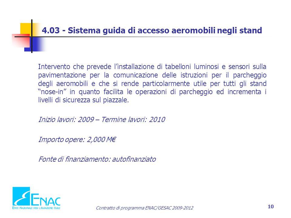 Contratto di programma ENAC/GESAC 2009-2012 10 4.03 - Sistema guida di accesso aeromobili negli stand Intervento che prevede l'installazione di tabell