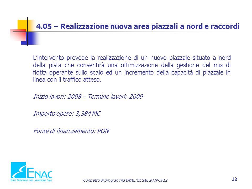 Contratto di programma ENAC/GESAC 2009-2012 12 4.05 – Realizzazione nuova area piazzali a nord e raccordi L'intervento prevede la realizzazione di un