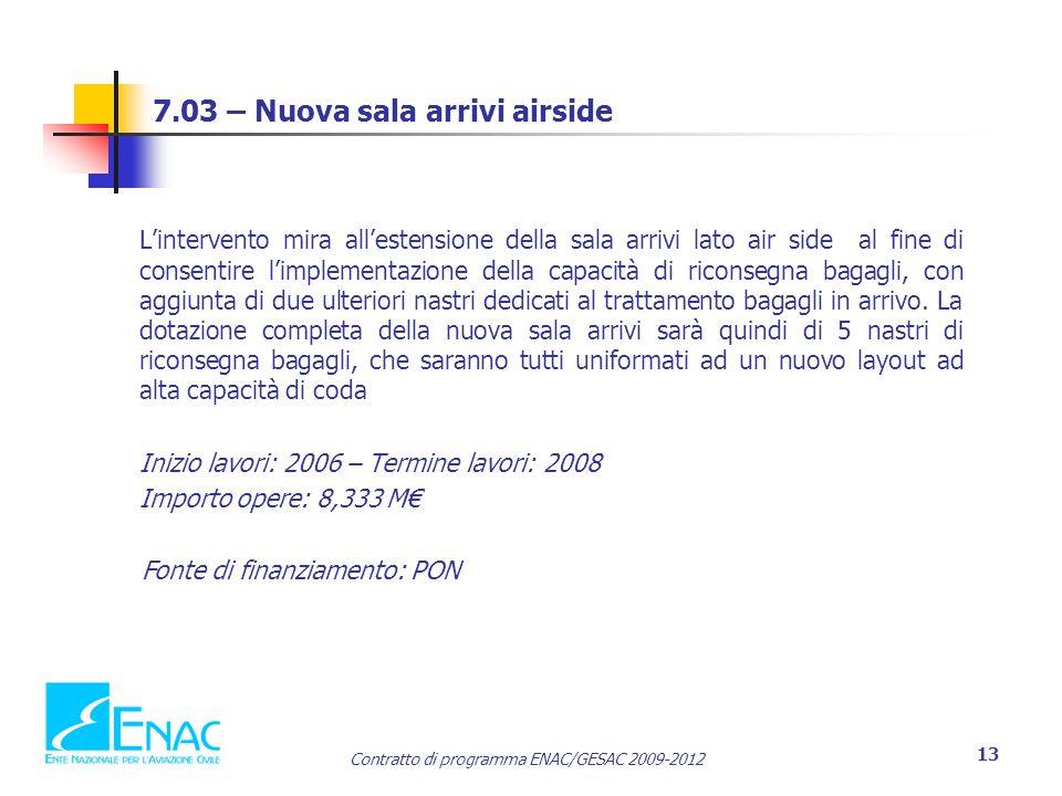 Contratto di programma ENAC/GESAC 2009-2012 13 7.03 – Nuova sala arrivi airside L'intervento mira all'estensione della sala arrivi lato air side al fi
