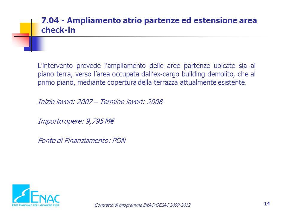 Contratto di programma ENAC/GESAC 2009-2012 14 7.04 - Ampliamento atrio partenze ed estensione area check-in L'intervento prevede l'ampliamento delle
