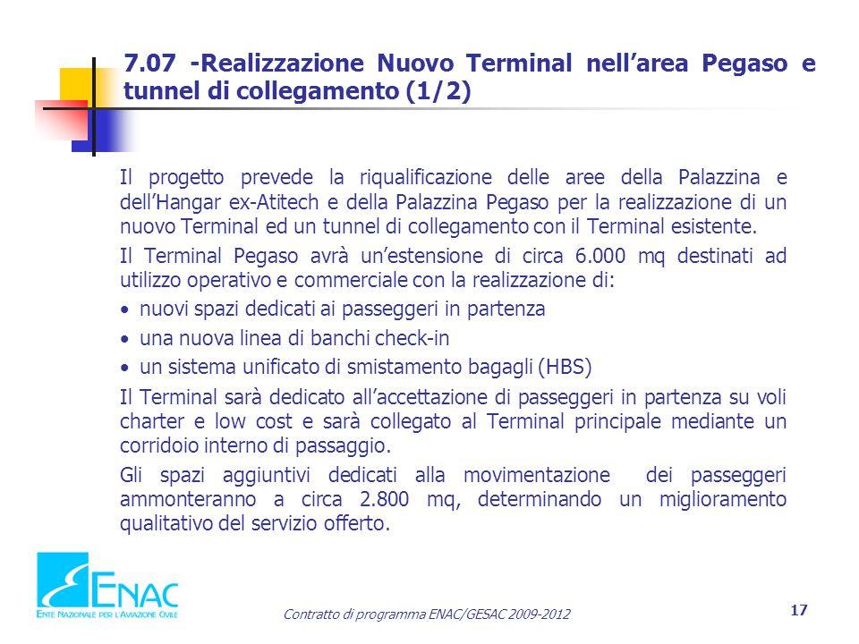 Contratto di programma ENAC/GESAC 2009-2012 17 Il progetto prevede la riqualificazione delle aree della Palazzina e dell'Hangar ex-Atitech e della Palazzina Pegaso per la realizzazione di un nuovo Terminal ed un tunnel di collegamento con il Terminal esistente.