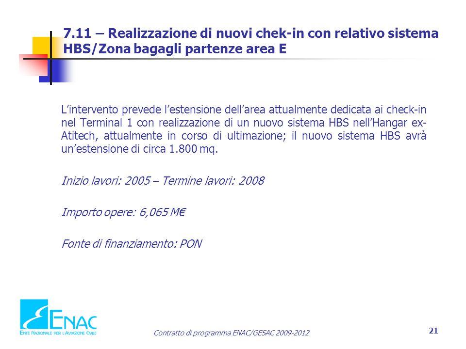 Contratto di programma ENAC/GESAC 2009-2012 21 7.11 – Realizzazione di nuovi chek-in con relativo sistema HBS/Zona bagagli partenze area E L'intervent