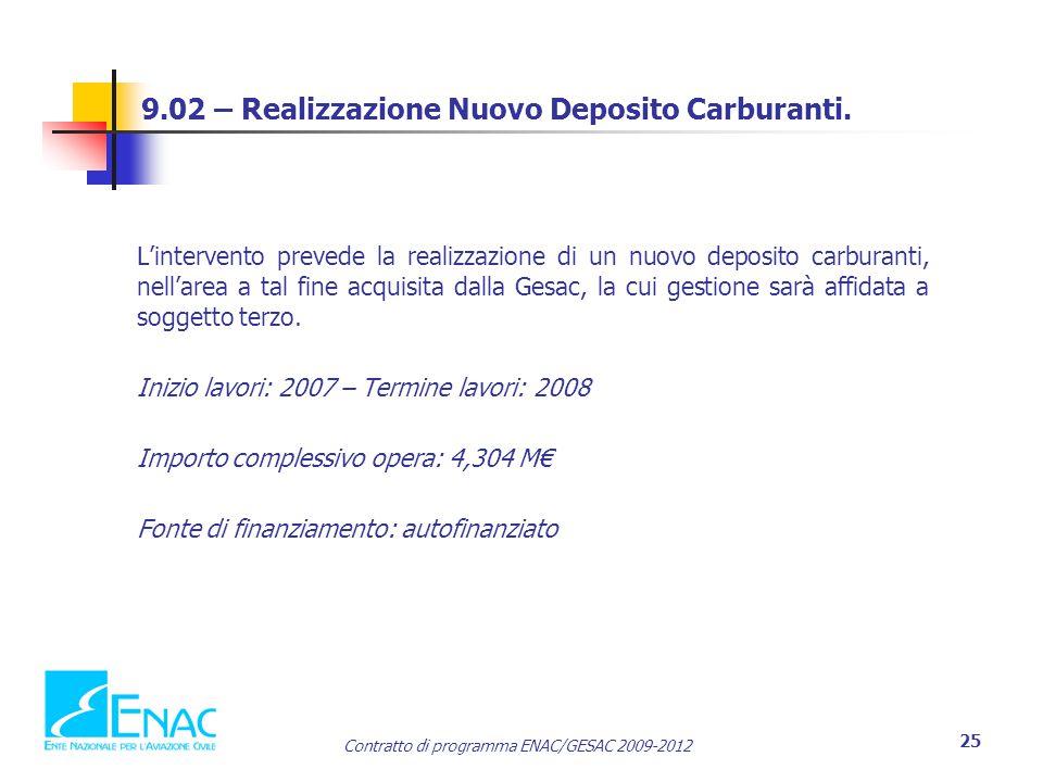 Contratto di programma ENAC/GESAC 2009-2012 25 9.02 – Realizzazione Nuovo Deposito Carburanti. L'intervento prevede la realizzazione di un nuovo depos