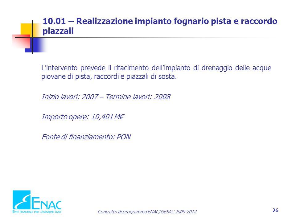 Contratto di programma ENAC/GESAC 2009-2012 26 10.01 – Realizzazione impianto fognario pista e raccordo piazzali L'intervento prevede il rifacimento d