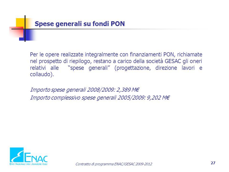 Contratto di programma ENAC/GESAC 2009-2012 27 Spese generali su fondi PON Per le opere realizzate integralmente con finanziamenti PON, richiamate nel prospetto di riepilogo, restano a carico della società GESAC gli oneri relativi alle spese generali (progettazione, direzione lavori e collaudo).