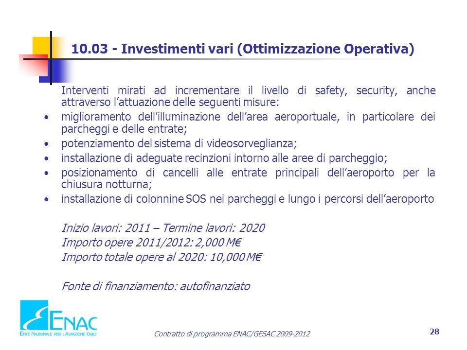 Contratto di programma ENAC/GESAC 2009-2012 28 10.03 - Investimenti vari (Ottimizzazione Operativa) Interventi mirati ad incrementare il livello di sa