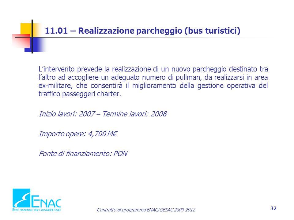 Contratto di programma ENAC/GESAC 2009-2012 32 11.01 – Realizzazione parcheggio (bus turistici) L'intervento prevede la realizzazione di un nuovo parcheggio destinato tra l'altro ad accogliere un adeguato numero di pullman, da realizzarsi in area ex-militare, che consentirà il miglioramento della gestione operativa del traffico passeggeri charter.