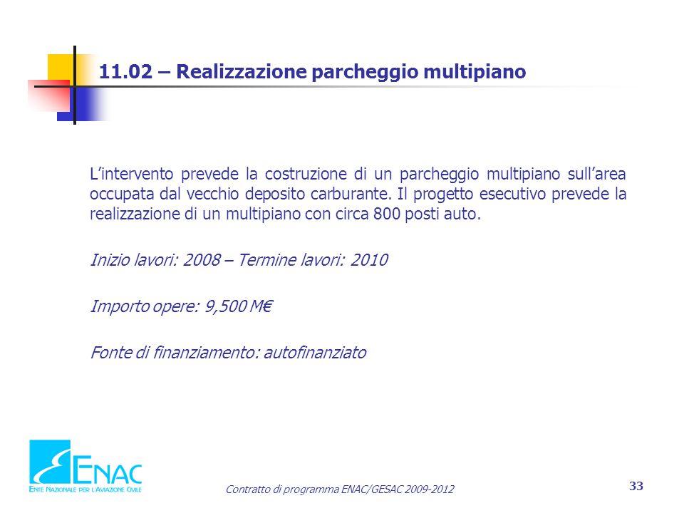 Contratto di programma ENAC/GESAC 2009-2012 33 11.02 – Realizzazione parcheggio multipiano L'intervento prevede la costruzione di un parcheggio multipiano sull'area occupata dal vecchio deposito carburante.