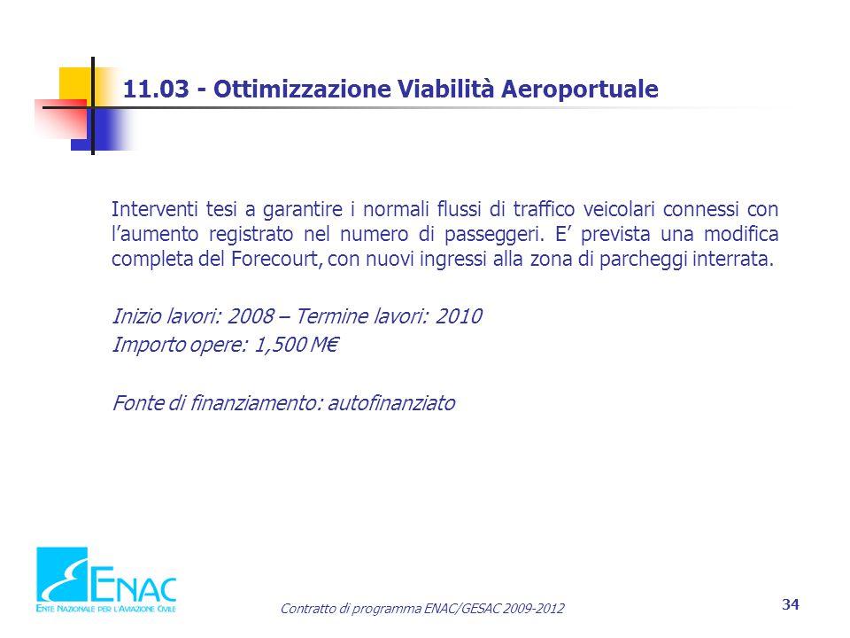 Contratto di programma ENAC/GESAC 2009-2012 34 11.03 - Ottimizzazione Viabilità Aeroportuale Interventi tesi a garantire i normali flussi di traffico veicolari connessi con l'aumento registrato nel numero di passeggeri.